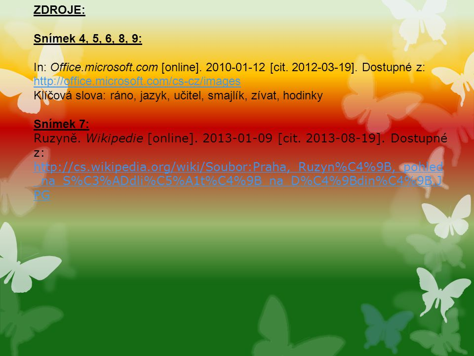 ZDROJE: Snímek 4, 5, 6, 8, 9: In: Office.microsoft.com [online]. 2010-01-12 [cit. 2012-03-19]. Dostupné z: http://office.microsoft.com/cs-cz/images.
